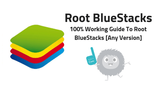 How to Root BlueStacks Latest Version [100% Working] 2019